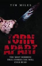 Torn Apart - The Most Horrific True Murder Stories You'l..., Tim Miles Paperback