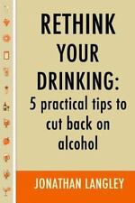 Rethink Your Drinking: 5 Practical Tips to Cut Back on Alcohol by Jonathan...