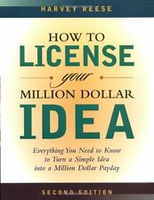 How to License Your Million Dollar Idea: Everything You Need To Know To Turn a S