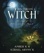 New, How to Become a Witch: The Path of Nature, Spirit & Magick, Amber K, Azrael