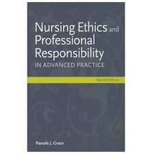 Nursing Ethics and Professional Responsibility in Advanced Practice by Pamela J.