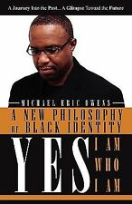 Yes, I Am, Who I Am: A New Philosophy of Black  Identity by Owens, Michael Eric