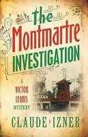 The Montmartre Investigation: A Victor Legris Mystery, Claude Izner & (Translate