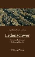 Erdenschwer Aus dem Leben der Steinbergbäuerin Biografie Ingeborg Ortner 2010