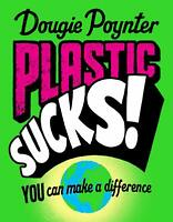 Plastic Sucks! You Can Make A Difference by Dougie Poynter New Paperback Book