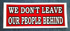 WE DON'T LEAVE OUR PEOPLE BEHIND (8') Anti-Biden Bumper Sticker