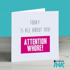 Happy Birthday Attention Whore Friend Family Funny Humour Card
