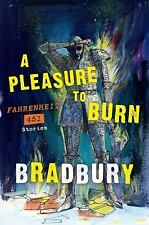 A Pleasure to Burn: Fahrenheit 451 Stories (Paperback or Softback)