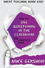 How to use Questioning in the Classroom: The Complete Guide: Volume ... NEW BOOK