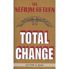 The Nefilim Return -- Total Change by Clifton H. Bush (2008, Paperback)