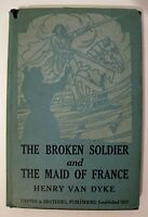The Broken Soldier and The Maid of France by Henry Van Dyke. 1944 HC