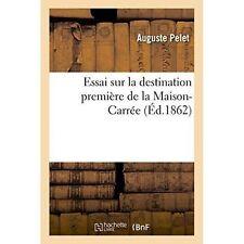 Essai Sur La Destination Premiere de La Maison-Carree by Pelet-A (Paperback /...