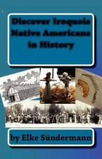 Discover Iroquois Native Americans in History : Big Picture and Key Facts by...