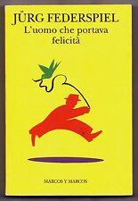L'UOMO CHE PORTAVA FELICITA' JURG FEDERSPIEL MARCOS Y MARCOS 1994