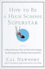 How to Be a High School Superstar: A Revolutionary Plan to Get into College by S