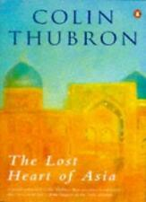 The Lost Heart of Asia By Colin Thubron. 9780140246193