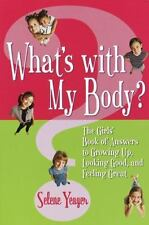 What's with My Body? : The Girls' Book of Answers to Growing up, Looking...