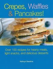 Crepes,Waffles & Pancakes 100 Recipes for Delicous Hearty Meals-Snacks-Desserts