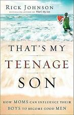 That's My Teenage Son: How Moms Can Influence Their Boys to Become Goo-ExLibrary