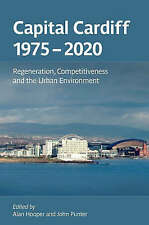 Capital Cardiff, 1975-2020: Regeneration, Competitiveness and the Urban Environm