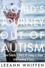 A Child's Journey Out of Autism: One Family's Story of Living in Hope and Findin