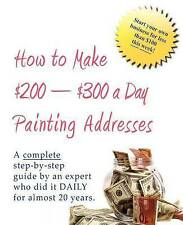 How to Make $200-$300 a Day Painting Addresses: Start your own business for less