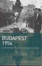 HISTOIRE - HONGRIE / BUDAPEST 1956 LA REVOLUTION VUE PAR LES ECRIVAINS HONGROIS