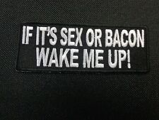 IF ITS SEX OR BACON WAKE ME UP EMBROIDERED PATCH FUNNY SAYING
