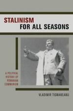 Stalinism for All Seasons: A Political History of Romanian Communism: By Tism...