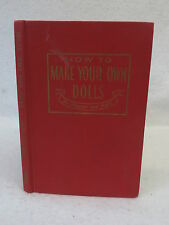 Grace L. Schauffler HOW TO MAKE YOUR OWN DOLLS FOR PLEASURE AND PROFIT 1948 1st