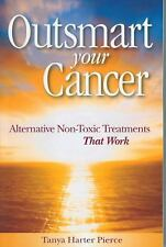 Outsmart Your Cancer : Alternative Non-Toxic Treatments That Work