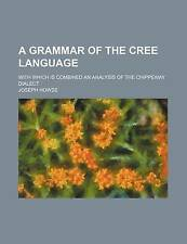 A grammar of the Cree language; with which is combined an analysis of the Chippe