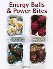 Energy Balls & Power Bites: All-Natural Snacks for Healthy Energy Boosts by Sara
