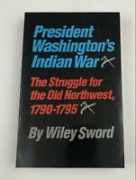President Washington's Indian War : The Struggle for the Old Northwest,...