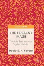 The Present Image: Visible Stories in a Digital Habitat
