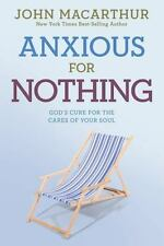 John Macarthur Study: Anxious for Nothing : God's Cure for the Cares of Your...