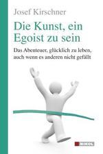 Die Kunst, ein Egoist zu sein von Josef Kirschner (2012, Kunststoffeinband)
