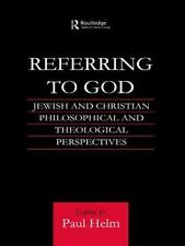 Referring to God : Jewish and Christian Perspectives by Paul Helm (2011,...