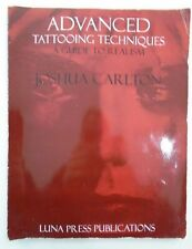 joshua carlton Advanced Tattooing Techniques A Guide To Realism book NOT MACHINE