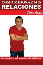 Como Mejorar Mis Relaciones : Con Mis Amigos, Pareja e Hijos by Peter Vida...