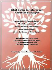 What Do the Scriptures Say about the Last Days? : Answers Are Taken from: the...