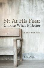 Sit at His Feet: Choose What Is Better: 46 Days with Jesus (Paperback or Softbac