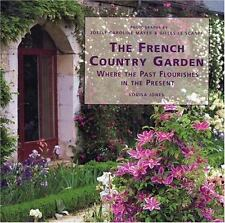 The French Country Garden: Where the Past Flourishes in the Present by Jones, Lo
