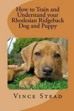 How to Train and Understand Your Rhodesian Ridgeback Dog and Puppy by Vince.