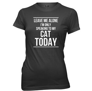 Leave Me Alone I'm Only Speaking To My Cat Today Womens T-Shirt