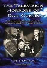 Television Horrors of Dan Curtis : Dark Shadows, the Night Stalker and-ExLibrary
