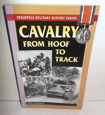Stackpole Military History Cavalry from Hoof to Track Warhorse to Tank 2009 1st