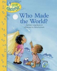 Little Blessings: Who Made the World? Book by Kathleen Long Bostrom Hardcover