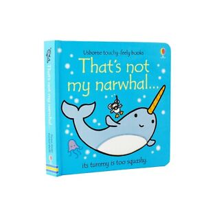 Thats Not My Narwhal Touchy Feely Board Book By Fiona Watt & Rachel Wells