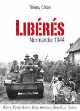 Libérés, Normandie 1944 - Dieppe, Rouen, Buchy, Boos, Abbeville, Bray, Caux...